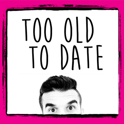 Too Old To Date