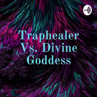 Traphealer Vs. Divine Goddess