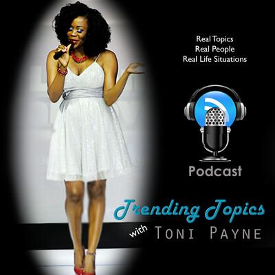 Trending Topics with Toni Payne   Podcast