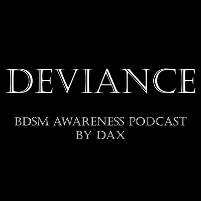 Deviance by Dax - The BDSM Awareness Podcast