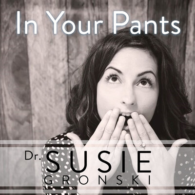 In Your Pants with Dr. Susie G