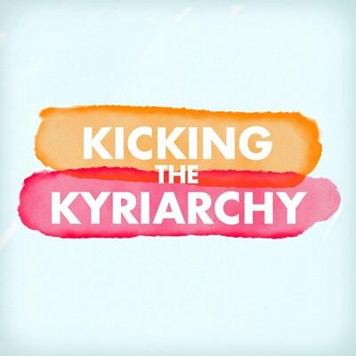 Kicking the Kyriarchy
