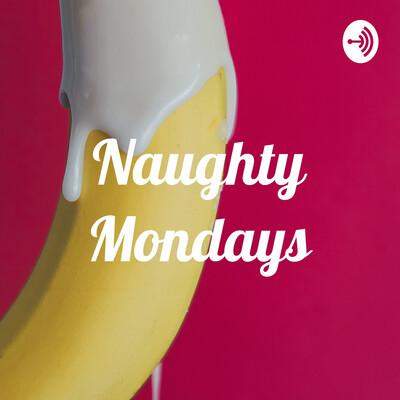 Naughty Mondays