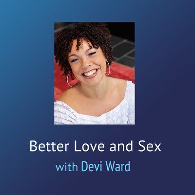 Better Love and Sex hosted by Devi Ward