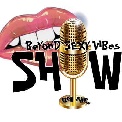 BEYOND SEXY VIBES SHOW