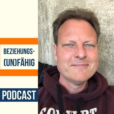Beziehungs(un)fähig - dein Podcast für tiefere Beziehungen im Innen und Aussen