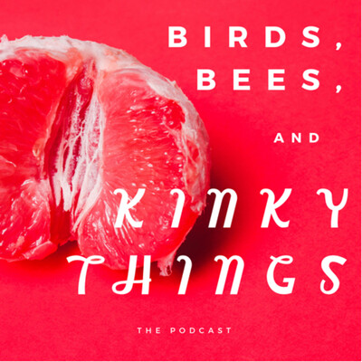 Birds, Bees, and Kinky Things