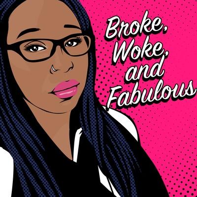 Broke, Woke, and Fabulous