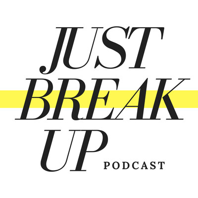 Just Break Up Podcast