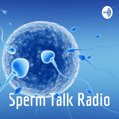 Sperm Talk Radio