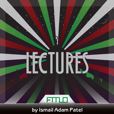 Lectures by Ismail Adam Patel