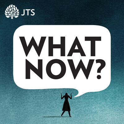 What Now? A JTS Podcast