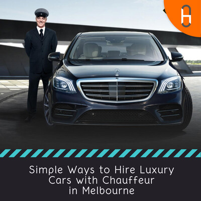 Simple Ways to Hire Luxury Cars with Chauffeur in Melbourne