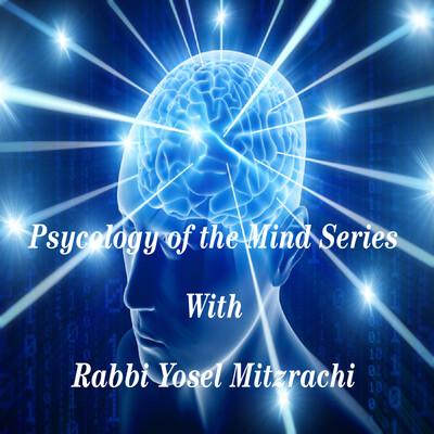 Psychology of the Mind Series with Rabbi Mizrachi