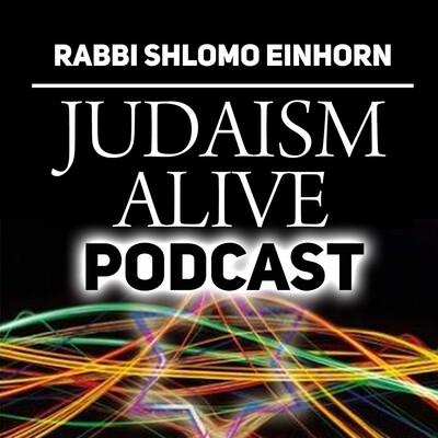 Judaism Alive! Torah Podcast with Rabbi Shlomo Einhorn