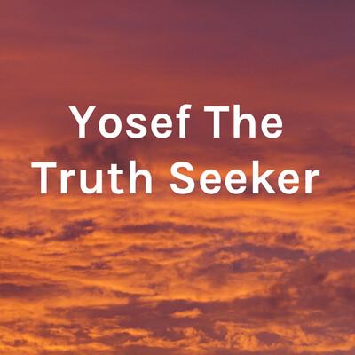 Yosef The Truth Seeker