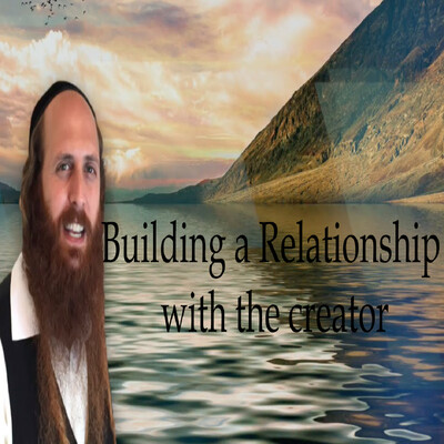 Building a Relationship with the Creator with Rab Dror