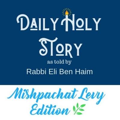 Daily Holy Story by Rabbi Eli Ben Haim