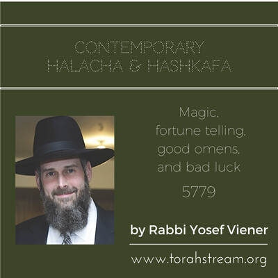 Contemporary Halacha and Hashkofa: magic, fortune telling, good omens, and bad luck, lo silbosh and alternative medicine, 5779