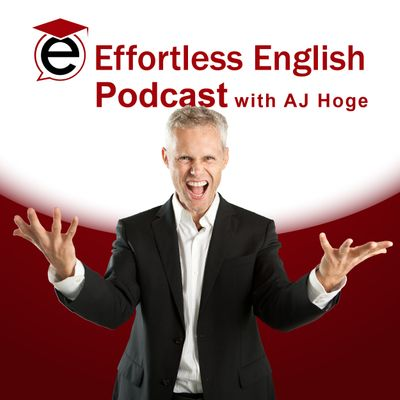 Effortless English Podcast   Learn English with AJ Hoge
