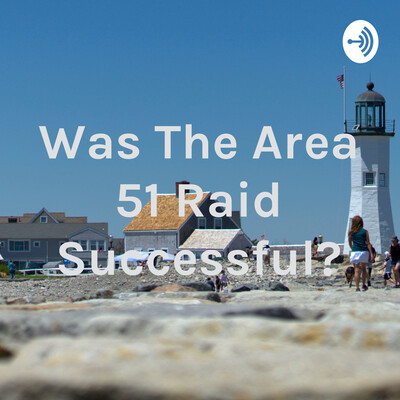 Was The Area 51 Raid Successful?