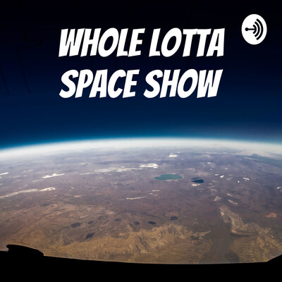 Whole Lotta Space Show