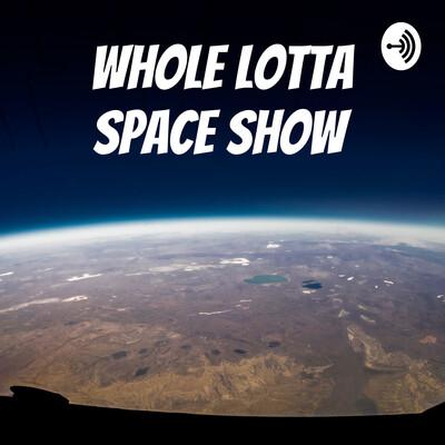 Whole Lotta Space Show