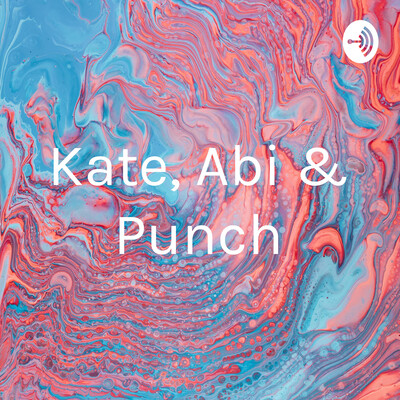 Kate, Abi & Punch