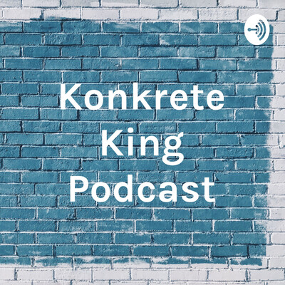 Konkrete King Podcast