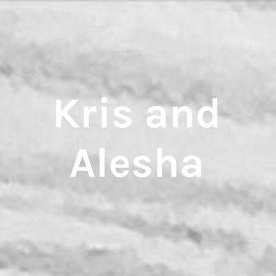 Kris and Alesha