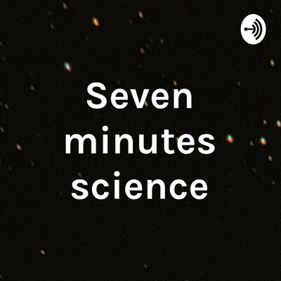Seven minutes science