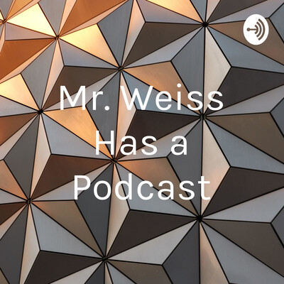 Mr. Weiss Has a Podcast