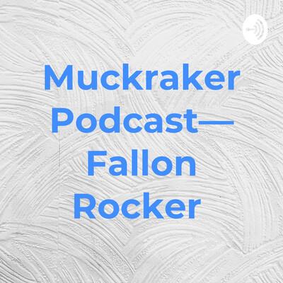 Muckraker Podcast— Fallon Rocker
