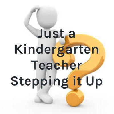 Just a Kindergarten Teacher Stepping it Up