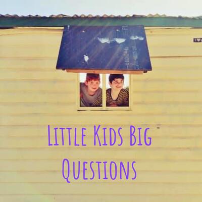 Little Kids Big Questions
