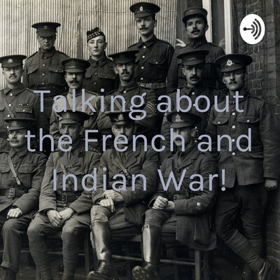 Talking about the French and Indian War!