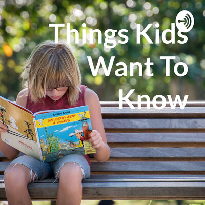 Things Kids Want To Know