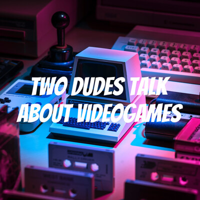 Two dudes talk about Videogames