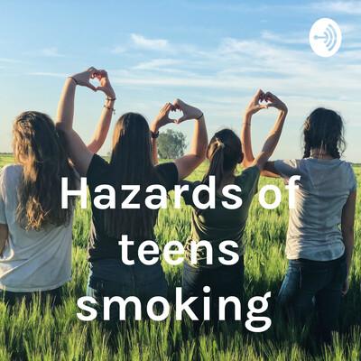 Hazards of teens smoking