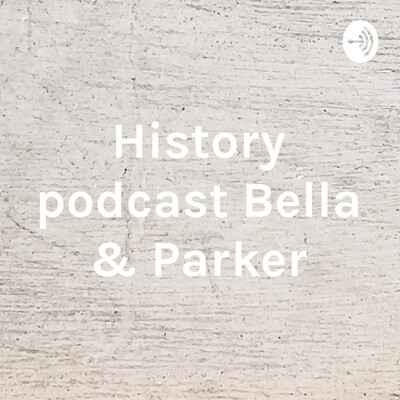 History podcast Bella & Parker