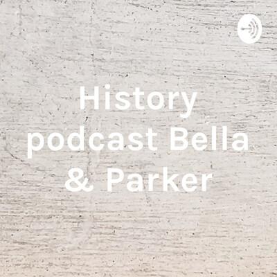 History podcast Bella & Parker