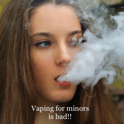 Vaping for minors is bad!!!
