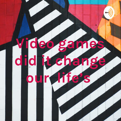 Video games did it change our life's
