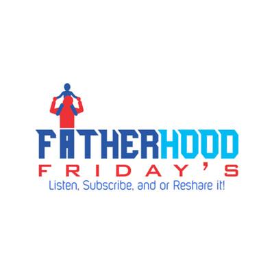 Fatherhood Friday's