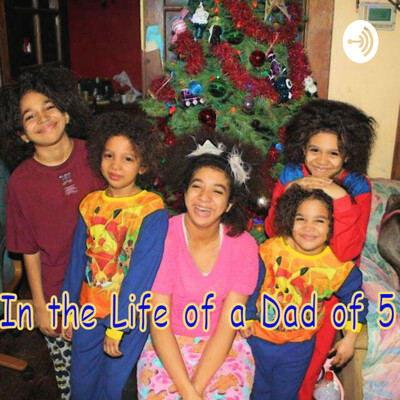 In the Life of a Dad of 5