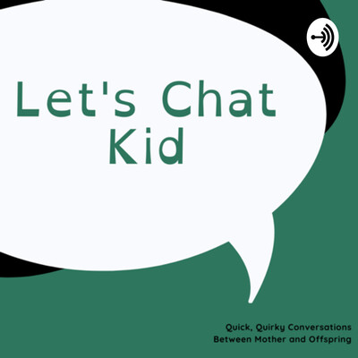 Let's Chat Kid!