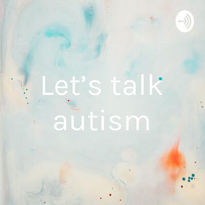 Let's talk autism