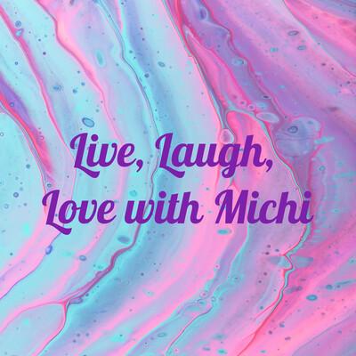Live, Laugh, Love with Michi