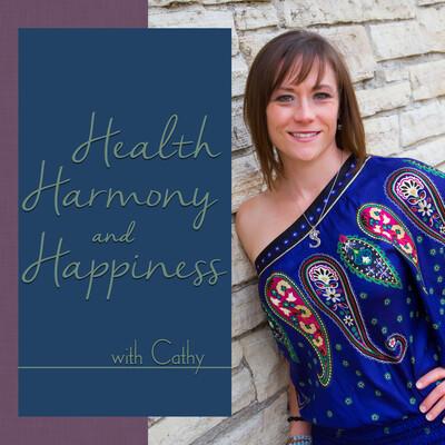 Health Harmony & Happiness with Cathy