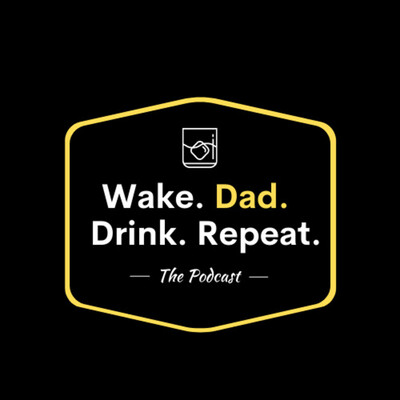Wake. Dad. Drink. Repeat. Podcast